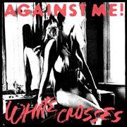 Album Cover: Against me - White crosses - Album Review Pressure Magazine